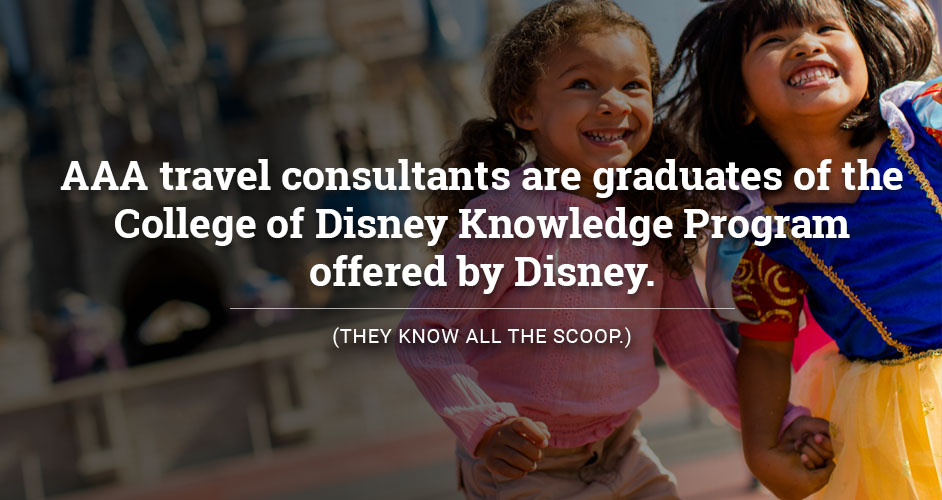 AAA travel consultants are graduates of the College of Disney Knowledge Program