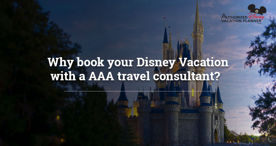 Why book your Disney Vacation with a AAA travel consultant?